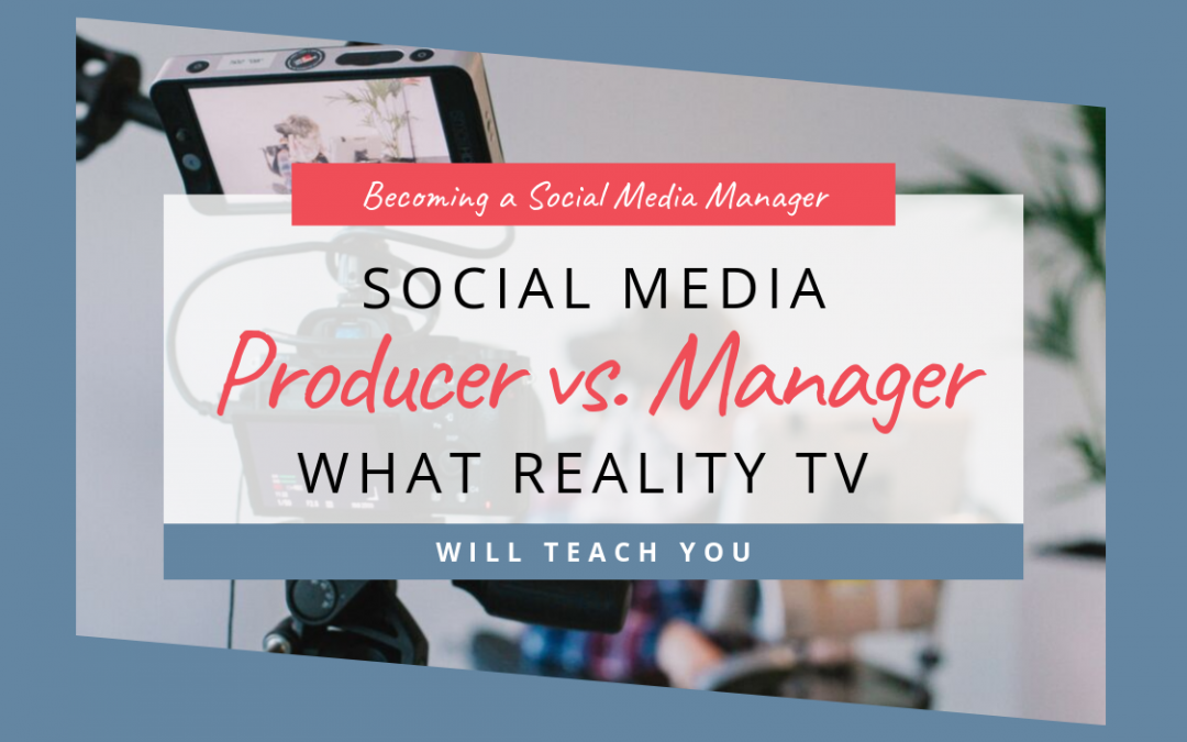 Social Media Producer vs. Manager: What Reality TV Will Teach You